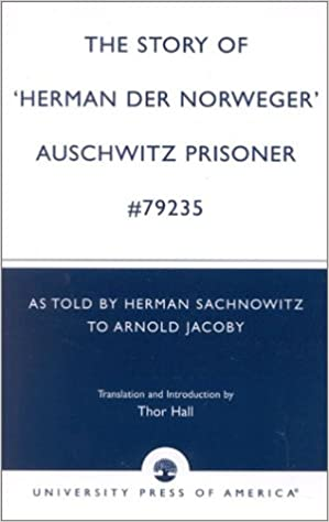 The Story of 'Hernan der Norweger' Auschwitz Prisoner #79235: As Told by Herman Sachnowitz to Arnold Jacoby