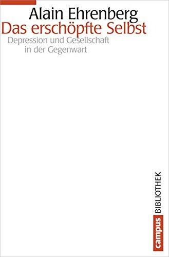 Das erschöpfte Selbst: Depression und Gesellschaft in der Gegenwart (Campus Bibliothek)