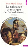 Nouvelle histoire de la France moderne, tome 3 : La naissance dramatique de l'absolutisme, 1598-1661 par Bercé