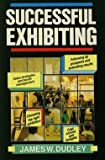Successful Exhibiting, James W. Dudley, 1558508678