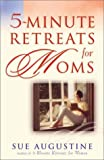 5-Minute Retreats for Moms, Sue Augustine, 0736912363