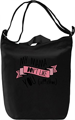 My Mama Don't Like You Borsa Giornaliera Canvas Canvas Day Bag| 100% Premium Cotton Canvas| DTG Printing|