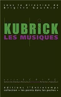 KUBRICK, LES MUSIQUES par Brigitte Gauthier