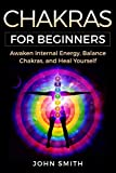 CHAKRAS FOR BEGINNERS: Awaken Internal