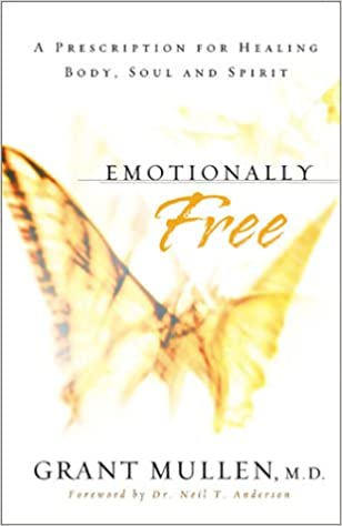 Emotionally Free: A Prescription for Healing Body, Soul and Spirit