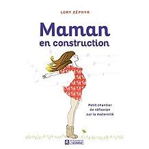 Maman en construction: Petit chantier de réflexion sur la maternité