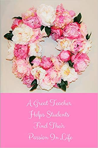 A Great Teacher Helps Students Find Their Passion In Life Flower