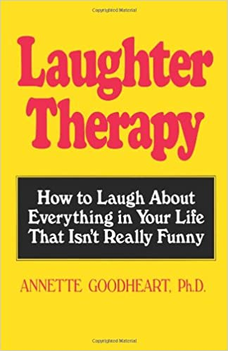 Laughter Therapy: How to Laugh About Everything in Your Life That ...
