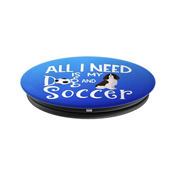 English Springer Spaniel Gifts All I Need Is My Dog Soccer PopSockets Grip and Stand for Phones and Tablets 2