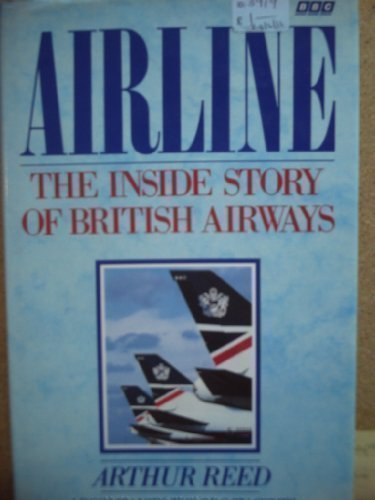 Airline: The Inside Story of British Airways 1st (first) Edition by Reed, Arthur published by BBC Books (1990)