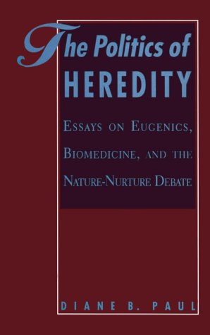 The Politics of Heredity: Essays on Eugenics, Biomedicine, and the Nature-Nurture Debate (SUNY series in Philosophy and