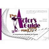 The Actor's Guide for Kids: A Comprehensive Handbook for Parents