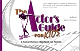 The Actor's Guide for Kids Vol. 1 : A Comprehensive Handbook for Parents, Kelley, Jennifer and Krochmal, Brenda, 1885436807