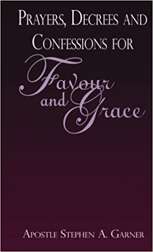 Prayers, Decrees and Confessions For Favour and Grace