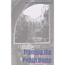 Framing the Polish Home: Postwar Cultural Constructions of Hearth, Nation, and Self (Polish and Polish American Studies)
