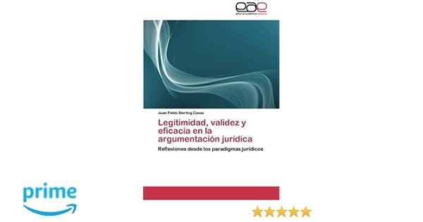 Amazon.com: Legitimidad, validez y eficacia en la argumentación jurídica: Reflexiones desde los paradigmas jurídicos (Spanish Edition) (9783659066603): Juan ...