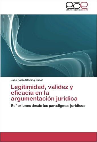 Legitimidad, validez y eficacia en la argumentación jurídica: Reflexiones desde los paradigmas jurídicos (Spanish Edition) (Spanish)