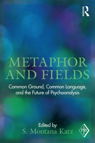 Metaphor and Fields: Common Ground, Common Language, and the Future of Psychoanalysis (Psychoanalytic Inquiry Book Serie