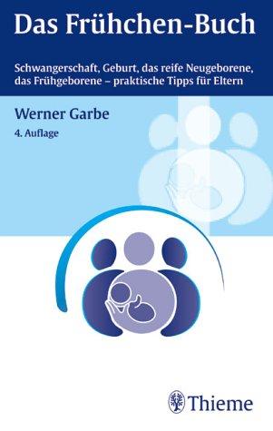 Das Frühchen-Buch: Schwangerschaft, Geburt, das reife Neugeborene, das Frühgeborene - praktische Tipps für Eltern