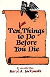 Ten (Fun) Things to Do Before You Die, Karol Jackowski, 0877934096