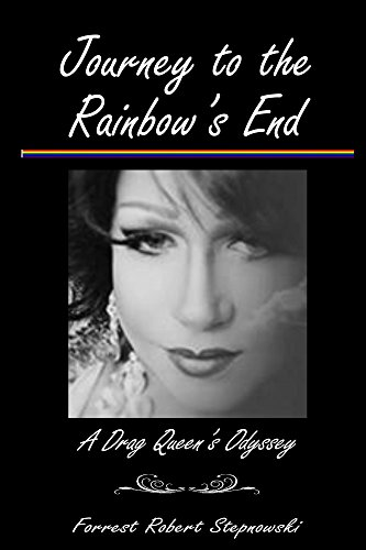 Journey to the Rainbow's End: A Drag Queen's Odyssey by [Stepnowski, Forrest]