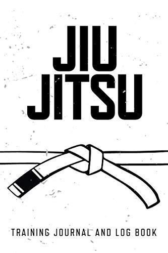 Jiu Jitsu Training Journal and Log Book: White Belt (White Belt Black Belt)