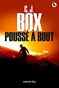 Joe Pickett, tome 13 : Poussé à bout par C.J. Box