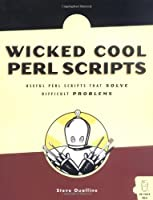 Wicked Cool Perl Scripts: Useful Perl Scripts That Solve Difficult Problems Front Cover