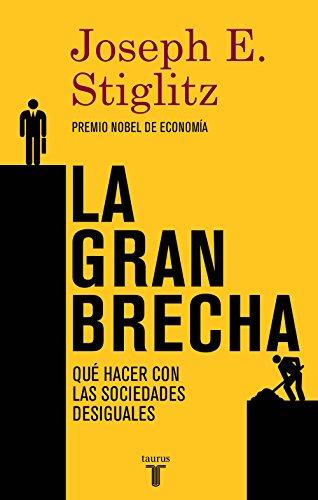 Descargar Libro La Gran Brecha: Qué Hacer Con Las Sociedades Desiguales Joseph E. Stiglitz