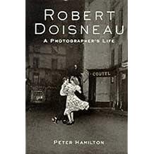 Robert Doisneau: A Photographer's Life by Peter Hamilton (2-Jun-1995) Hardcover