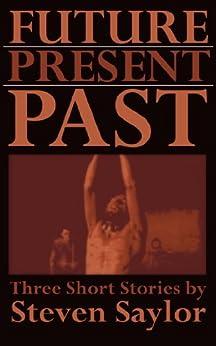 Future, Present, Past: Three Short Stories (English Edition) de [Saylor, Steven]