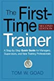 img - for The First-Time Trainer: A Step-by-Step Quick Guide for Managers, Supervisors, and New Training Professionals book / textbook / text book