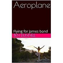 Aeroplane: Flying for james bond