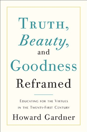Truth, Beauty, and Goodness Reframed: Educating for the Virtues in the Twenty-First Century pdf