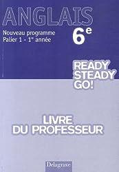 Anglais 6e Ready Steady Go! Palier 1 - 1re année : Livre du professeur