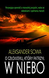 O CZLOWIEKU, KTORY PATRZYL W NIEBO- About man, who looked at the sky. English/Polish Edition: Bilingual Edition - Wydanie Dwujezyczne
