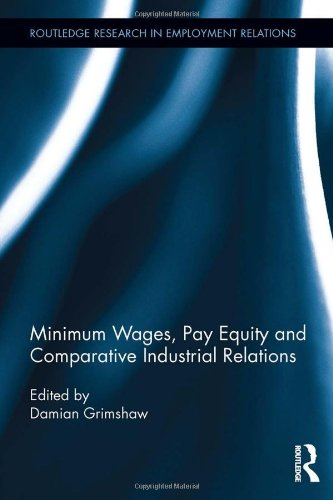 Minimum Wages, Pay Equity, and Comparative Industrial Relations (Routledge Research in Employment Relations)