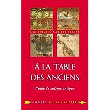 À la Table des Anciens: Guide de cuisine antique (Signets Belles Lettres t. 2) (French Edition)