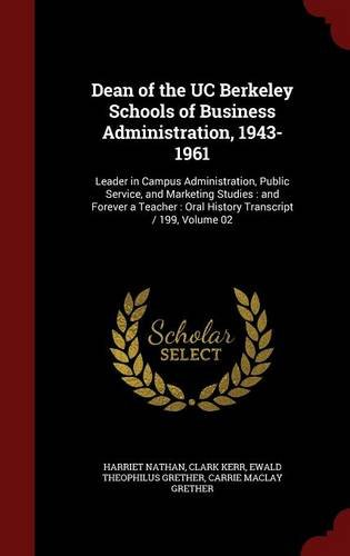Dean of the UC Berkeley Schools of Business Administration, 1943-1961: Leader in Campus Administration, Public Service, and Marketing Studies : and ... : Oral History Transcript / 199, Volume 02 pdf