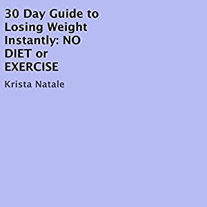30 Day Guide to Losing Weight Instantly: No Diet or Exercise Audiobook