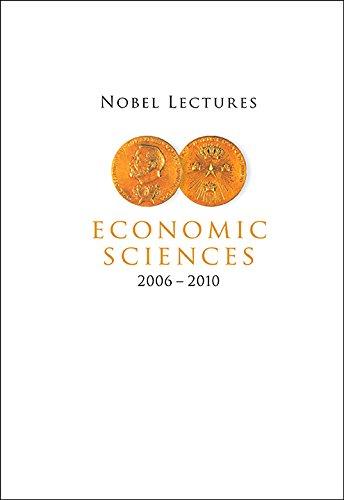 Nobel Lectures in Economic Sciences (2006-2010) (Nobel Lectures Including Presentation Speeches and Laureates
