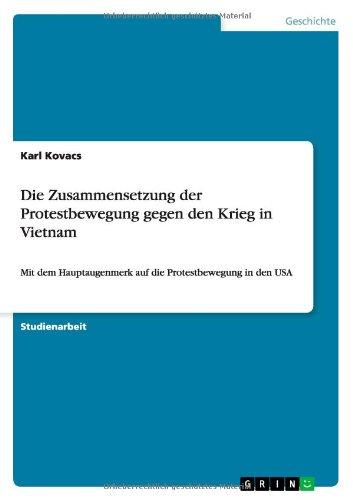 Die Zusammensetzung der Protestbewegung gegen den Krieg in Vietnam: Mit dem Hauptaugenmerk auf die Protestbewegung in den USA Taschenbuch – 20. Oktober 2008 Karl Kovacs GRIN Verlag 364018873X 20th century