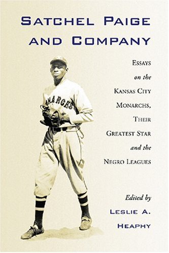 Books : Satchel Paige and Company: Essays on the Kansas City Monarchs, Their Greatest Star and the Negro Leagues (Jerry Malloy Conference)