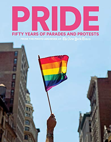 PRIDE: Fifty Years of Parades and Protests from the Photo Archives of the New York Times ()