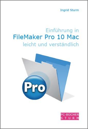 Einführung in FileMaker Pro 10 Mac leicht und verständlich Broschiert – 8. März 2009 Ingrid Sturm PC-Bücher Sturm 3981285107 Anwendungs-Software