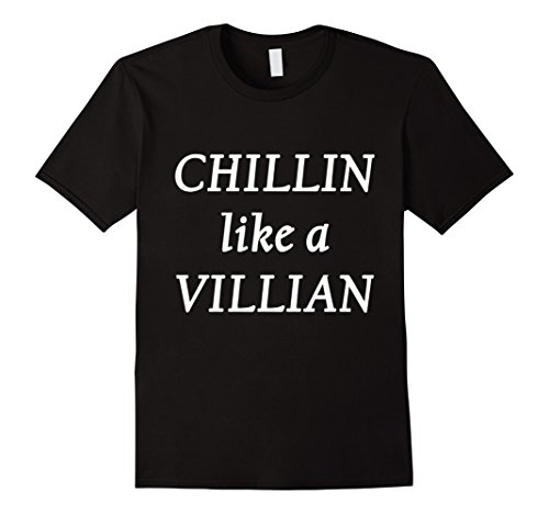 Villian Tee - Chillin like a Villian TShirt Chillin Tshirt
