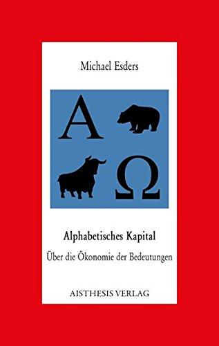 Alphabetisches Kapital: Über die Ökonomie der Bedeutungen (Aisthesis-Essay)