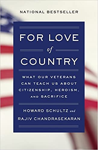 For Love Of Country What Our Veterans Can Teach Us About Citizenship Heroism And Sacrifice Howard Schultz Rajiv Chandrasekaran