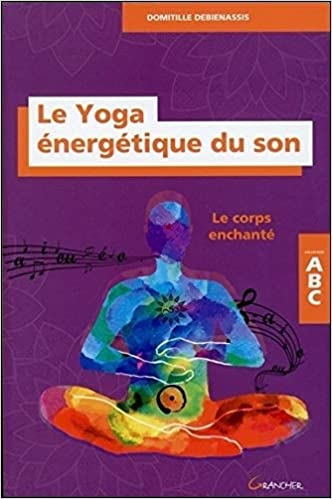 Le yoga énergétique du son - le corps enchanté - ABC: Amazon ...