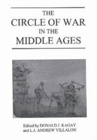 The Circle of War in the Middle Ages: Essays on Medieval Military and Naval History (Warfare in History) Donald J. Kagay